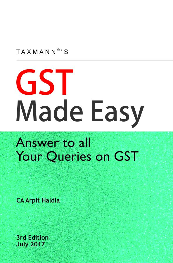 GST Made Easy  Answer to all Your Queries on GST 2017 3rd edition july 2017
