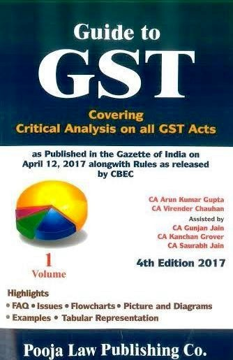 Pooja Law House Guide to GST Covering Critical Analysis on all GST Acts Volume (1 and 2) By CA Arun Kumar Gupta & CA Virender Chauhan Edition 2017