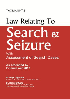 Taxmann's Law Relating To Search & Seizure With Assessment of Search Cases  As Amended by Finance Act 2017