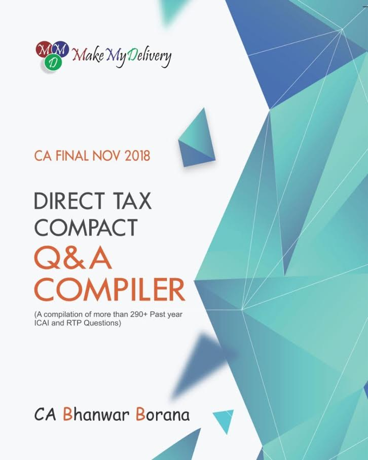 CA Final Direct Tax Compact Q/A Compiler By CA Bhanwar Borana Applicable for Nov2018 Exam