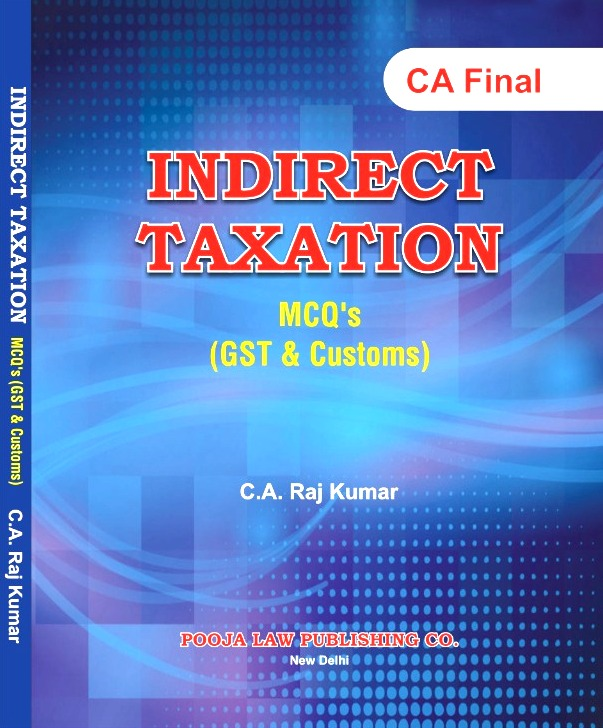 Pooja Law House Indirect Taxation MCQs On GST And Customs Old And New Syllabus for CA Final By CA Raj Kumar Applicable for May 2020 Exam
