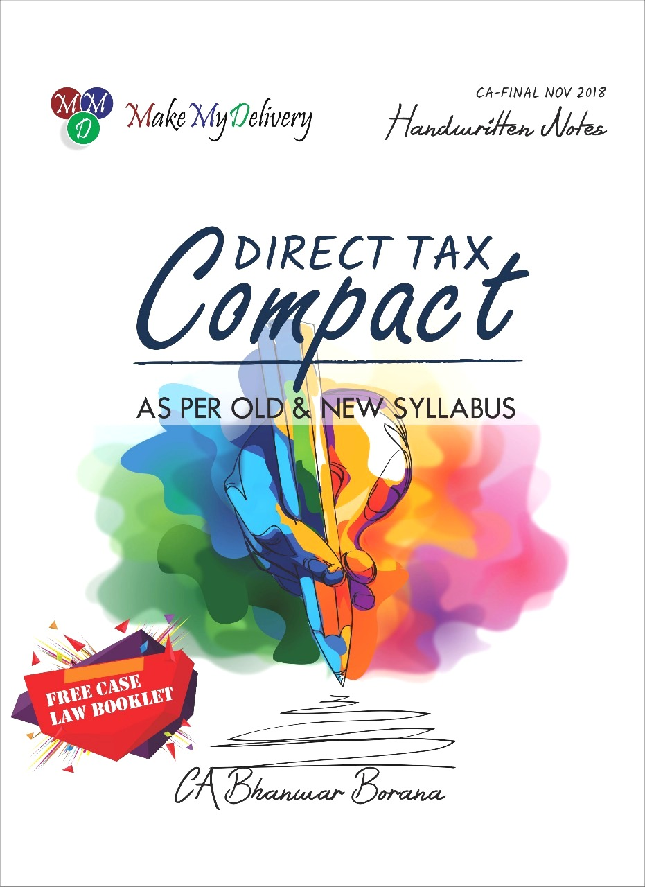 "CA Final ""COMPACT"" A Handwritten Book for CA Final Direct Tax with case laws CA Final By CA Bhanwar Borana Applicable for November 2018 Exam"