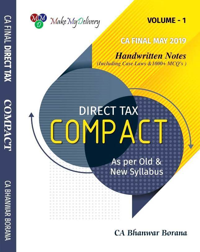 MakeMyDelivery COMPACT A Handwritten Book for CA Final Direct Tax Including case laws and 1000 MCQ (Set of 2 Volume) Old and New Syllabus both By CA Bhanwar Borana Applicable For May 2019 Exam