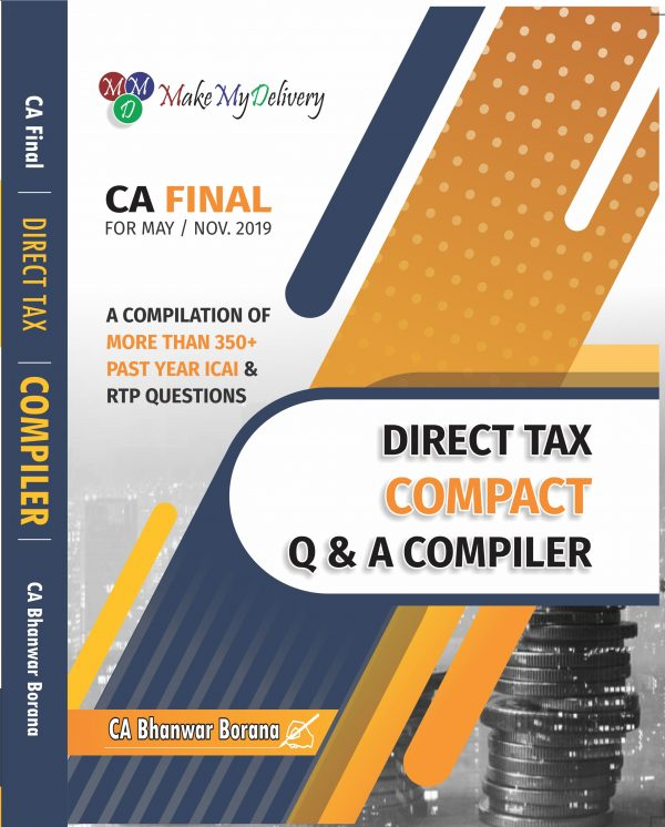 CA Final Direct Tax Compact Q/A Compiler By CA Bhanwar Borana Applicable for MAY 2019 Exam