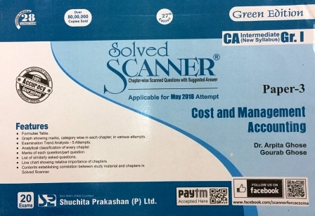 Shuchita Solved Scanner of Cost and Management Accounting for May 2018 (New Syllabus) Exam for CA IPCC Group-I Paper 3 Green Edition by Dr. Arpita Ghose and Gourab Ghose (Shuchita Prakashan) Edition 27th Jan 2018