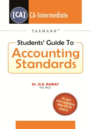 Taxmann's Students Guide to Accounting Standards by Dr. D.S. Rawat and Dr. Deepti Maheshwari for CA-IPC (Taxmann's Publishing) Edition 2017 As per new syllabus May 2018 exams