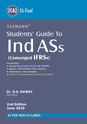 Taxmann's Students Guide To Ind ASs – o Ind ASs [Converged IFRSs] As Per New Syllabus by Dr. D.S. Rawat (Taxmann's Publishing) for Nov 2018 Exam