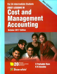 Snow White First Lesson in Cost and Management Accounting for CA Intermediate Students by V PATTABHI RAM & KN ANUSHA Edition 2017
