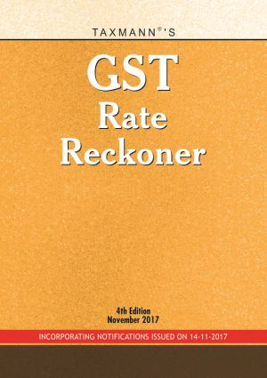 Taxmann GST Rate Reckoner  Incorporating Notifications Issued On 14-11-2017 4th Edition November 2017