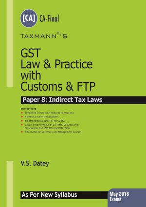 Taxmann GST Law & Practice with Customs & FTP (May 2018 Exams – As per New Syllabus) (Taxmann Publishing) Edition Dec.2017