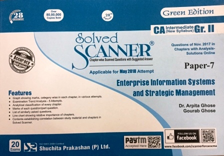 Shuchita  Solved Scanner CA Inter Group II (New Syllabus) Paper-7 Enterprise Information Systems and Strategic Management Green Edition for May 2018 Exam by Dr. Arpita Ghose and Gourab Ghose (Shuchita Prakashan) Edition Jan 2018