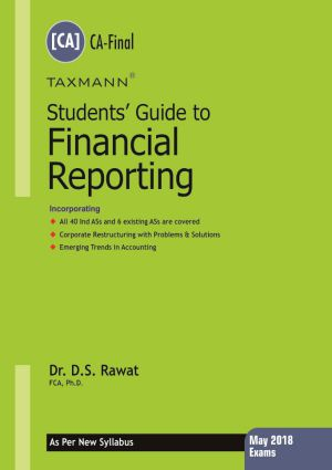 Taxmann's Students Guide To Financial Reporting By D S Rawat for May 2018 Exams ( As per new syllabus) Dec.2017 edition
