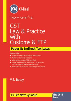 Taxmann GST Law & Practice with Customs & FTP By  V.S. Datey  Paper 8 : Indirect Tax Laws (Dec 2018 Exams – As per New Syllabus) (Taxmann Publishing)  2018 Edition