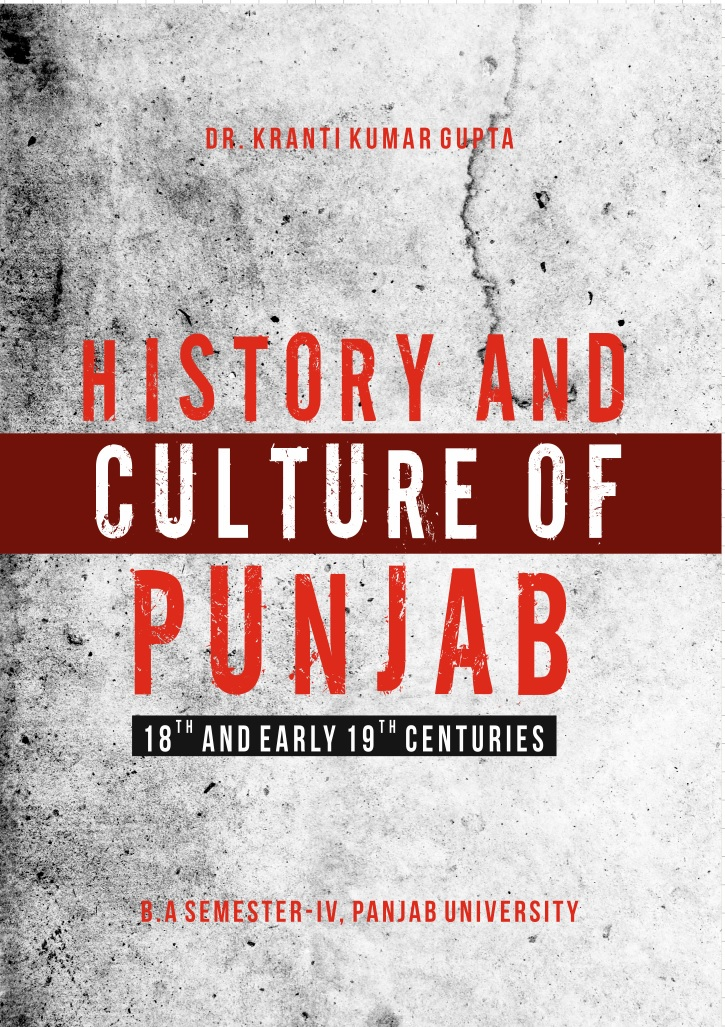 History and Culture of Punjab 18th and Early 19th Centuary  for B.A. Sem.- IV by Dr. Kranti Kumar Gupta (Mohindra Publishing House) Edition 2018 for Panjab University