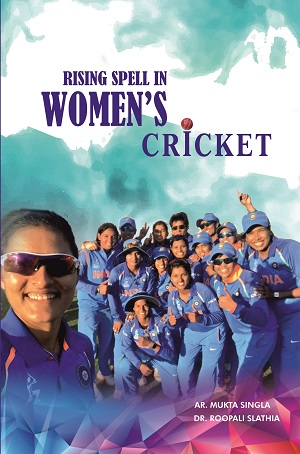 Rising Spell In Women Cricket by Ar. Mukta Singla & Dr. Roopali Slathia