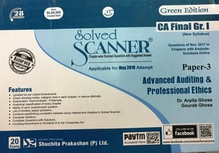 Shuchita Solved Scanner of Advanced Auditing & Professional Ethics CA Final Group-I Paper 3 Green Edition for May 2018 Exam ( New Syllabus) by Dr. Arpita Ghose and Gourab Ghose (Shuchita Prakashan) 17th Edition 2018