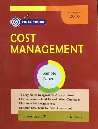 Final Touch Cost Management for Semester-IV B.Com (P.U.) by R.K Behl  (Aastha Publication) 2018 Edition