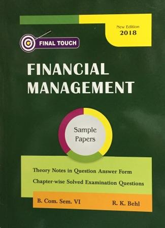 Final Touch Financial Management for Semester-VI B.Com (P.U.) by R.K Behl  (Aastha Publication) 2018 Edition
