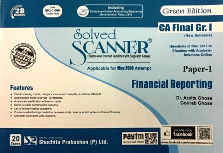 Shuchita Solved Scanner of Financial Reporting CA Final Group-I Paper-1 (Green Edition) for May 2018 Exam New Syllabus by Dr. Arpita Ghose and Gourab Ghose (Shuchita Prakashan) 2018 Edition
