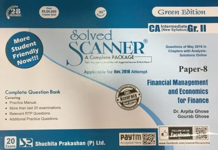 Shuchita Prakashan Solved Scanner CA Inter Group II (New Syllabus) Paper-8 Financial Management and Economics for Finance By Arpita Ghose and Gourab Ghose Applicable for Nov 2018 Exam
