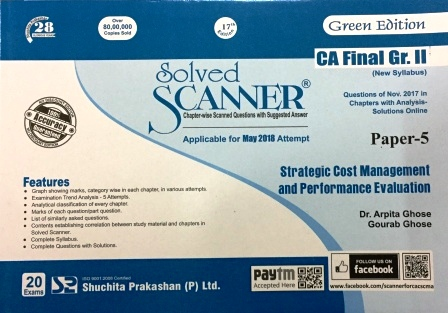 Shuchita Solved Scanner of Strategic Cost management and Performance Evaluation ( New Syllabus) CA Final Group-II Paper-5 Green Edition for May 2018 Exam old Syllabus for  by Dr. Arpita Ghose and Gourab Ghose (Shuchita Prakashan) Edition 2018