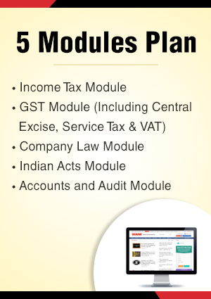 Combo Plan (5 Modules) – Income Tax, Company Law, GST Module (Including Indirect Tax Module), Indian Acts , Accounts and Audit Module and Insolvency & Bankruptcy Code Module (IBC) with daily updates