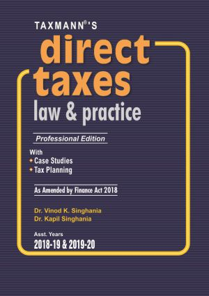 Direct Taxes Law & Practice – Professional Edition As Amended by Finance Act 2018