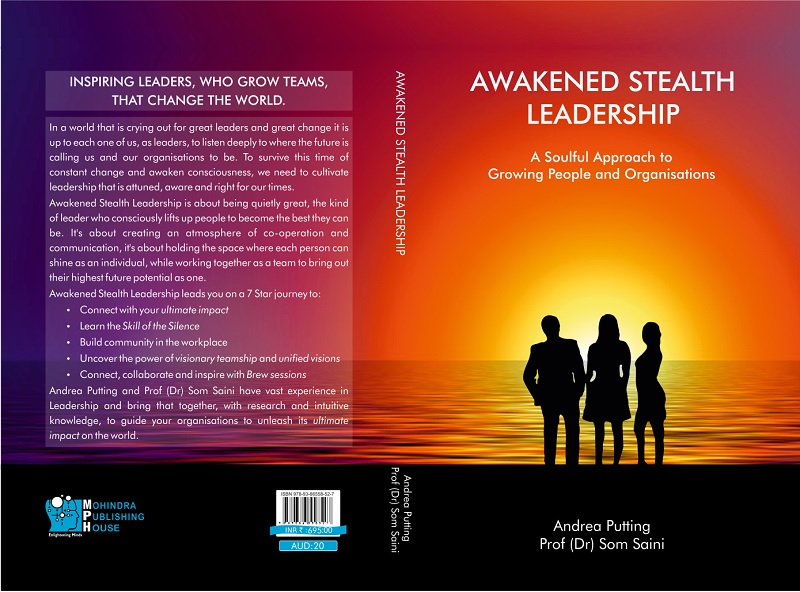 Awakened Stealth Leadership ( A Soulful Approach to Growing People and Organisations) by Andrea Putting and Prof (Dr) Som Saini