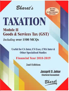 Bharat Taxation GST Module 2nd Goods and Services Tax By Jassprit S Johar 1st Edition 2019 For CA IPCC and CA Inter/CS Executive/CMA Inter May/ Novembe 2019 Both Syllabus Students By   Jassprit S Johar Books