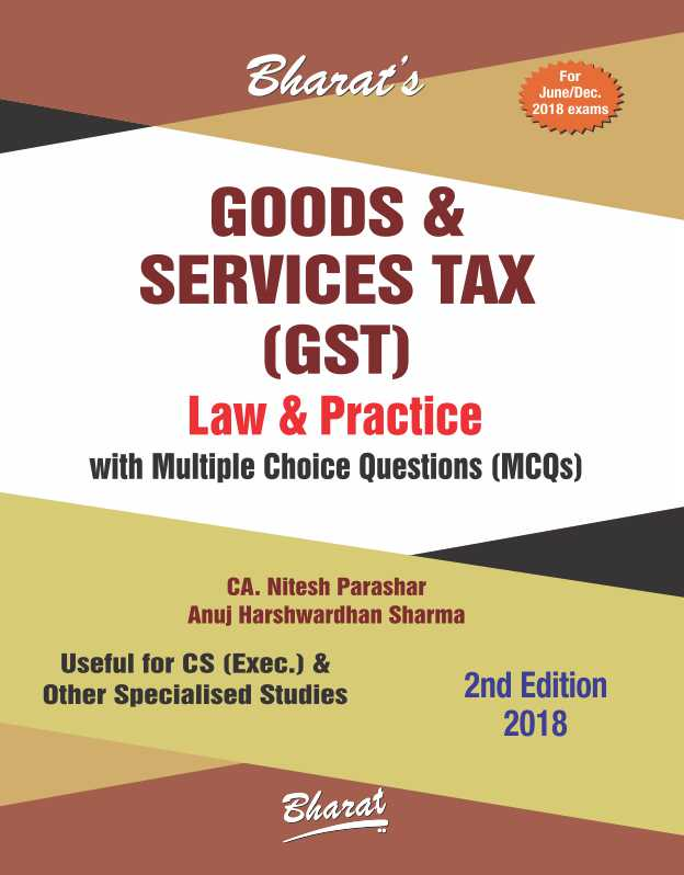 Bharat's Goods & Services Tax (GST) Law & Practice with MCQs (For CS Exec.) for Dec 2018 Exam