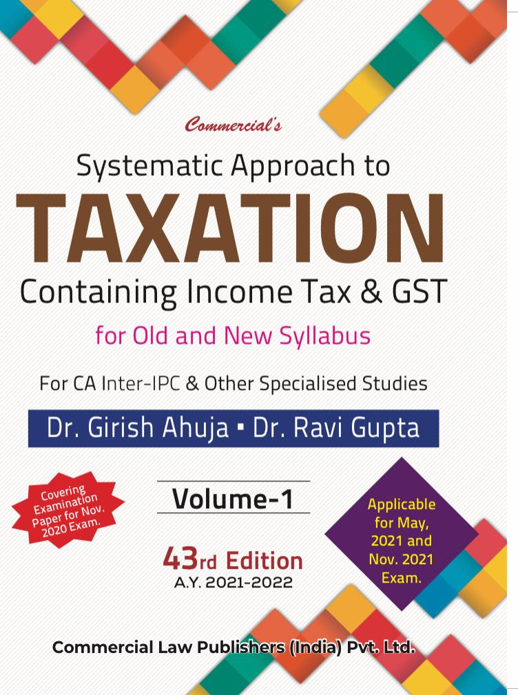 CCH Systematic Approach to Taxation Containing Income Tax & GST for Old And New Syllabus By Dr Girish Ahuja Dr Ravi Gupta 2021