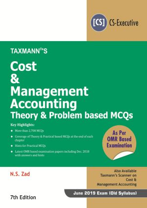 Taxmann CS-Executive Cost & Management Accounting-Theory & Problem based MCQs 7th Edtion (CS-Executive) by N S Zad June 2019 Exam (Old Syllabus)