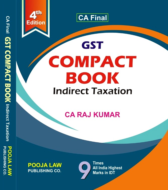 Pooja Law House Indirect Taxation Compact Book on GST Old And New Syllabus for CA Final By CA Raj Kumar Applicable for May 2020 Exam