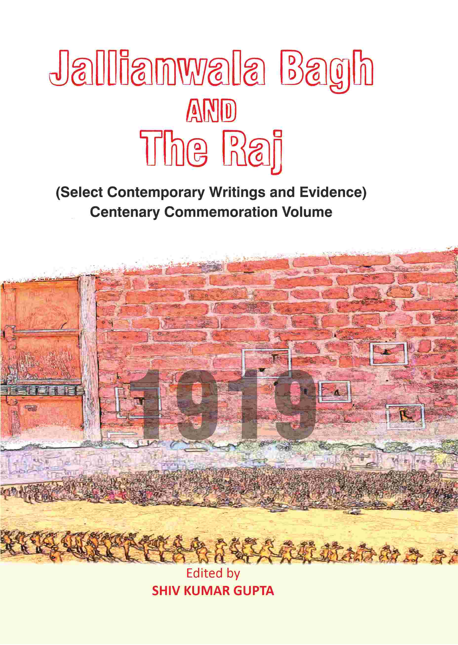JALLIANWALA BAGH AND THE RAJ(SELECTED CONTEMPORARY WRITINGS AND EVIDENCE CENTENARY COMMEMORATION VOLUME) EDITED BY SHIV KUMAR GUPTA
