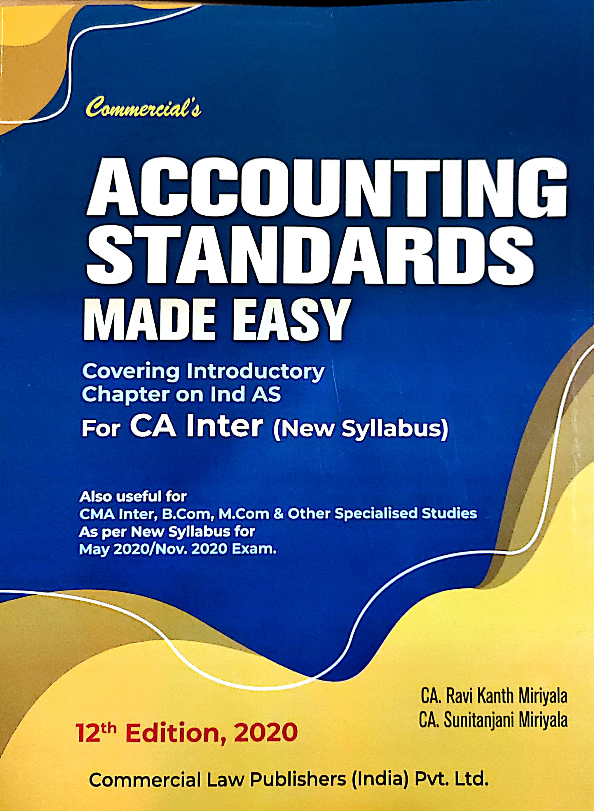 Commercial CA Inter Accounting Standards Made Easy New Syllabus By Ravi Kant Miriyala, Sunitanjani Miriyala Applicable for May 2020 / November 2020 Exam
