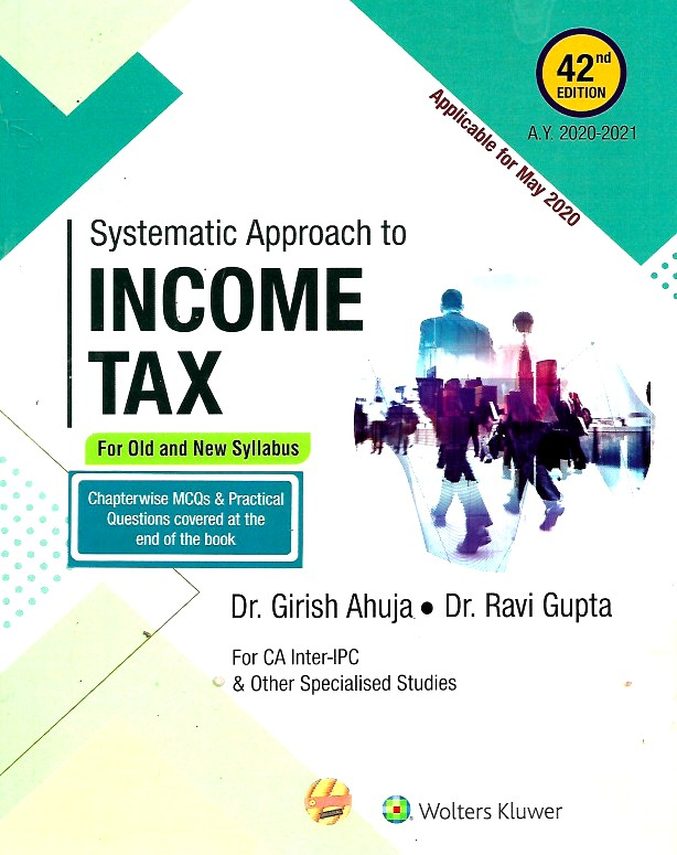 CCH Systematic Approach to Income Tax for CA Inter Old and New Syllabus By Dr Girish Ahuja Dr Ravi Gupta Applicable For May 2020 Exam