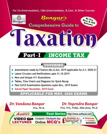 Aadhya Prakashan Comprehensive Guide to Taxation – I (Income Tax) For CA Intermediate,CMA Intermediate,New & Old Syllabus By Yogendra Bangar ,Vandana Bangar, Applicable for May 2020 Exam