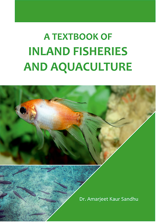 A TEXTBOOK OF INLAND FISHERIES AND AQUACULTURE for undergraduate classes by Dr. Amarjeet Kaur Sandhu