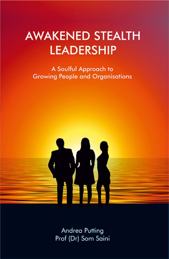 Awakened Stealth Leadership ( A Soulful Approach to Growing People and Organisations) by Andrea Putting and Prof (Dr) Som Saini 1