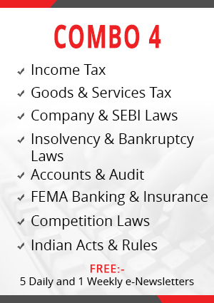 Combo 4 – Income Tax, Goods & Services Tax, Company & SEBI Laws, Indian Acts & Rules, Insolvency & Bankruptcy, Accounts & Audit, FEMA Banking & NBFC and Competition Laws Module