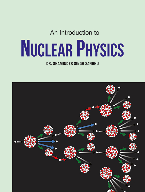 An Introduction to Nuclear Physics by Dr. Shaminder Singh Sandhu