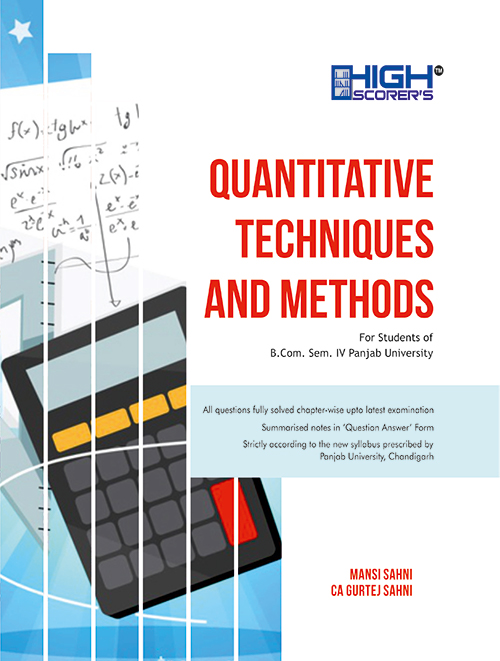 High Scorer's Quantitative Techniques and Methods for B.Com. Sem.- IV by Mansi Sahni & CA Gurtej Sahni (Mohindra Publishing House) Edition 2020 for Panjab University