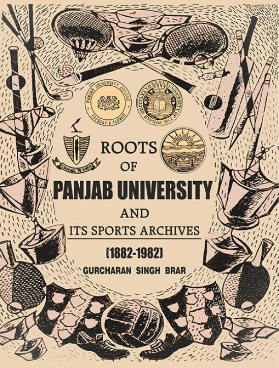 Roots of Panjab University and Its Sports Archives (1882-1982) by Gurcharan Singh Brar (Mohindra Publishing House) Hardcover 2017 1