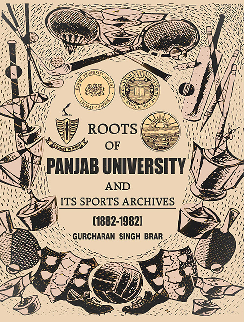 Roots of Panjab University and Its Sports Archives (1882-1982) by Gurcharan Singh Brar (Mohindra Publishing House) Hardcover 2017