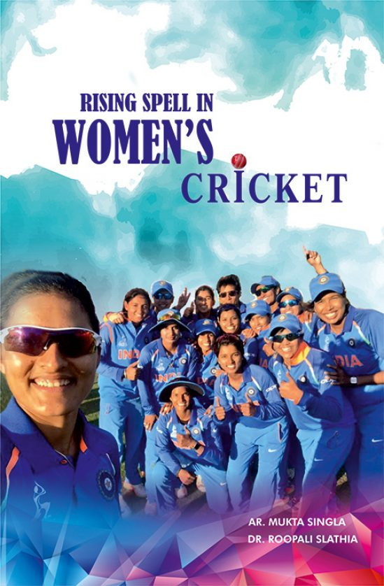 Rising Spell In Women Cricket by Ar. Mukta Singla & Dr