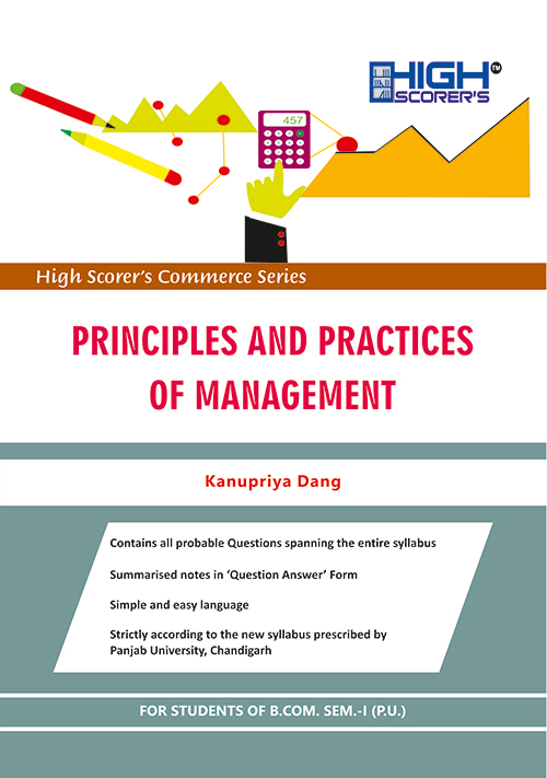 High Scorer's Principles and Practices of Management for B.Com. Sem.- I by Kanupriya Dang (Mohindra Publishing House) Edition 2020 for Panjab University