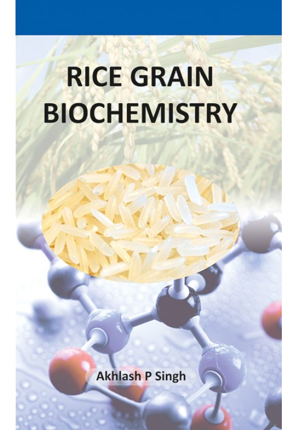 Rice Grain Biochemistry by Akhlash P Singh 1