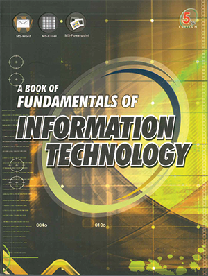 A Book of Fundamentals of Information Technology for 5th Edition by Anshuman Sharma, Vishal Sharma, Dr. Hardeep Singh & S.K. Kakkar
