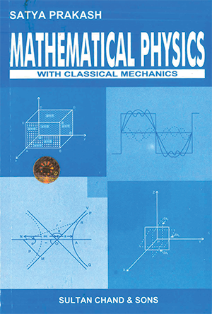 Mathematical Physics with Classical Mechanics by Satya Prakash