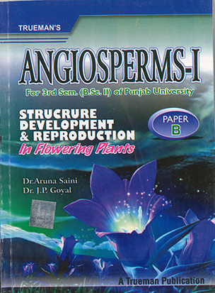Truemans Angiosperms-1, For 3rd Sem. (B.Sc. 2) P.U. by Dr. Aruna Saini & Dr. J.P. Goyal Edition 2020